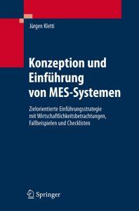 Mehr zur Konzeption und Einführung von MES-Systemen lesen Sie im entsprechenden Fachbuch von Prof. Dipl.-Ing. Jürgen Kletti, Geschäftsführer der MPDV Mikrolab GmbH. Bild: Springer-Verlag GmbH